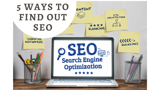 5 Ways to find out SEO (search engine optimization), Digital Marketing