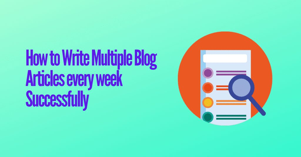How to Write Multiple Blog Articles every week Successfully