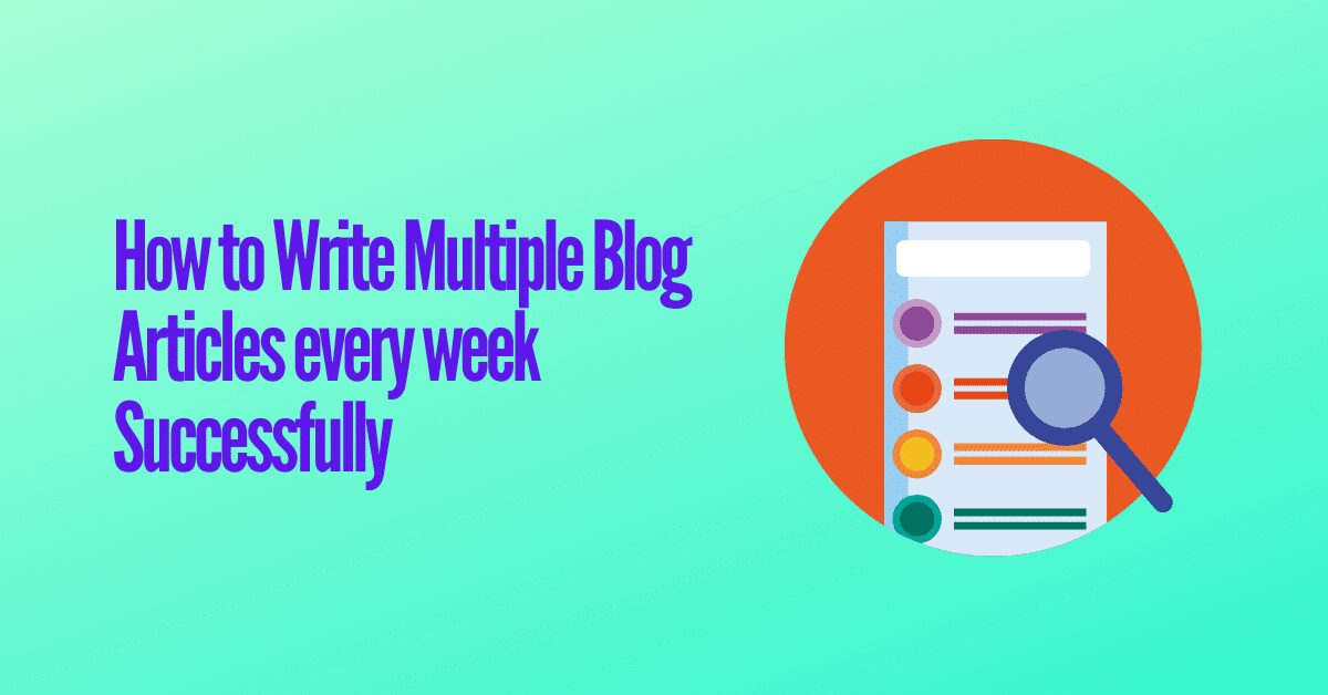 You are currently viewing How to Write Multiple Blog Articles every week Successfully