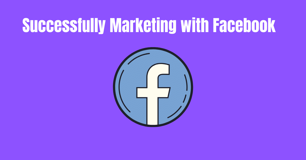 You are currently viewing Successfully Marketing with Facebook