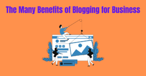 Read more about the article The Many Benefits of Blogging for Business
