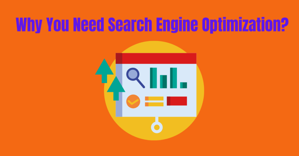 Why You Need Search Engine Optimization?