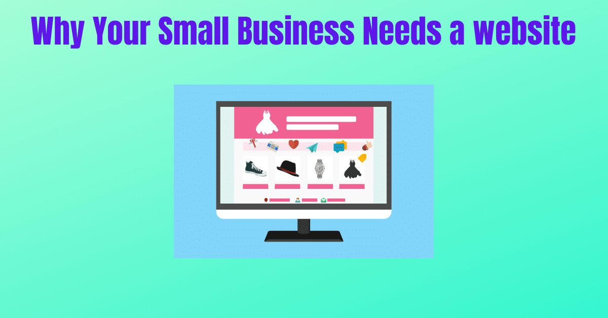 You are currently viewing Why Your Small Business Needs a website