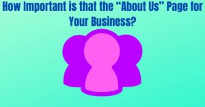 """Read more about the article How Important is that the """"About Us"""" Page for Your Business?"""