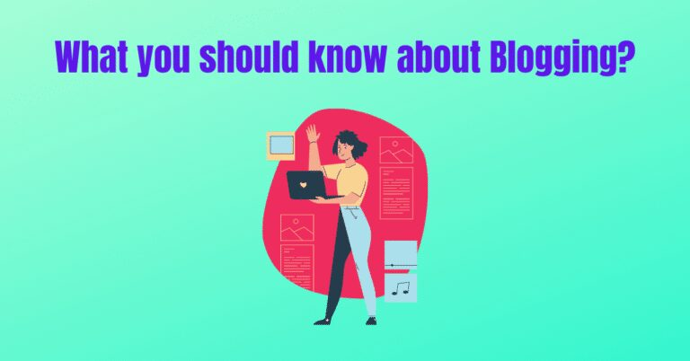 Read more about the article What you should know about Blogging?