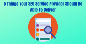 Read more about the article 5 Things Your SEO Service Provider Should Be Able To Deliver