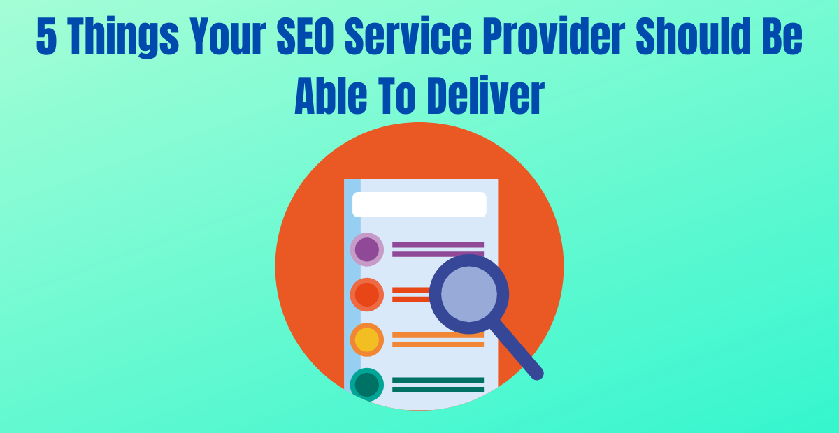 You are currently viewing 5 Things Your SEO Service Provider Should Be Able To Deliver