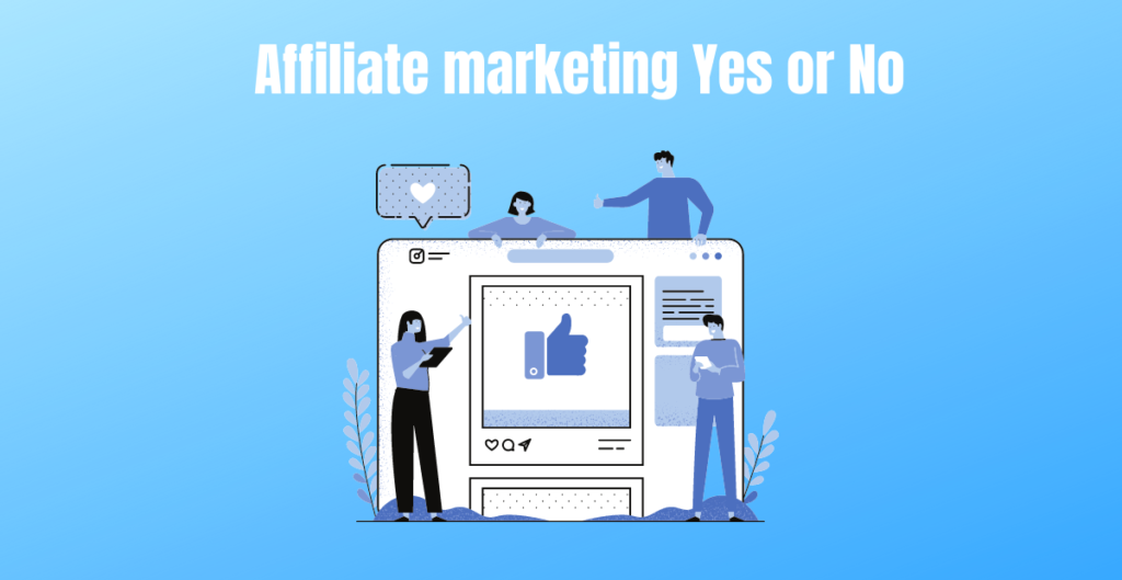Affiliate marketing Yes or No