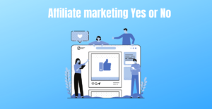 Read more about the article Affiliate Marketing: Yes or No?