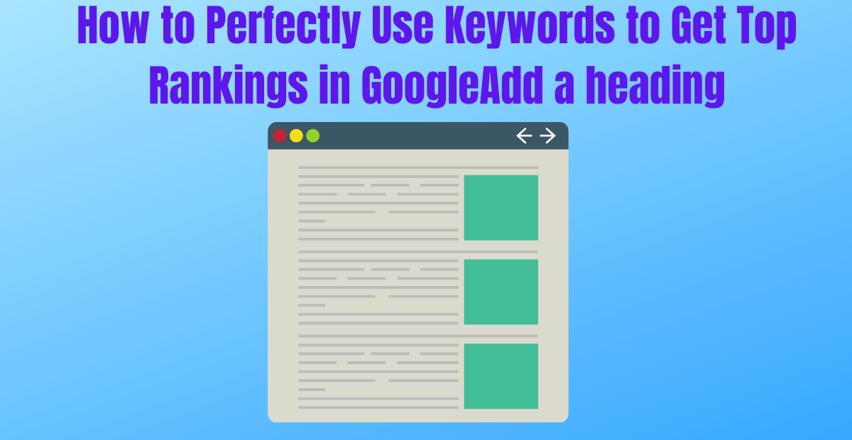 You are currently viewing How to Perfectly Use Keywords to Get Top Rankings in Google