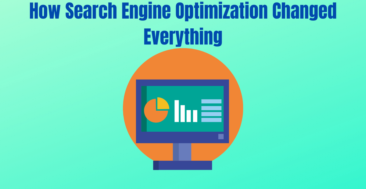 You are currently viewing How Search Engine Optimization Changed Everything