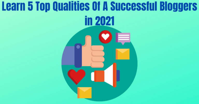 Read more about the article Learn 5 Top Qualities Of A Successful Bloggers in 2021