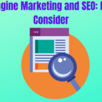 Search Engine Marketing and SEO: Factors to Consider