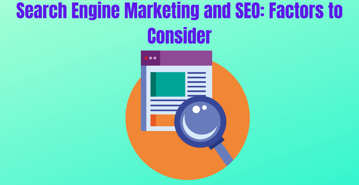 You are currently viewing Search Engine Marketing and SEO: Factors to Consider