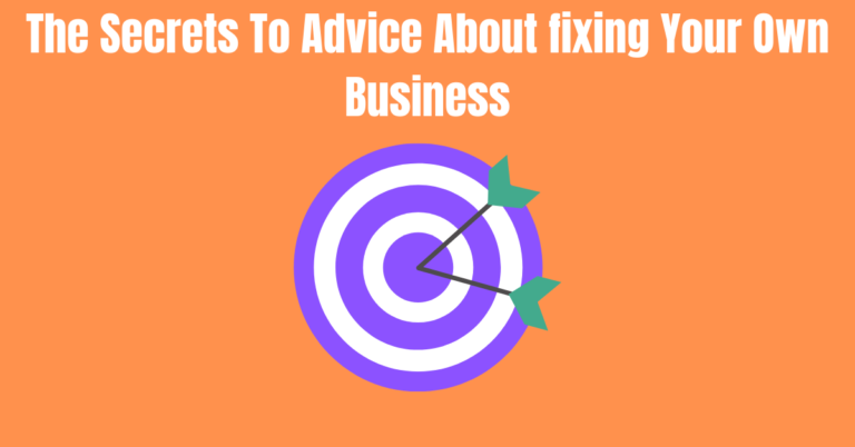 Read more about the article The Secrets To Advice About fixing Your Own Business