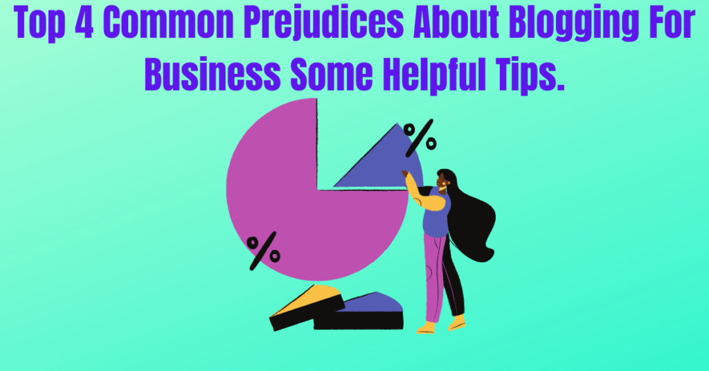 Top 4 Common Prejudices About Blogging For Business Some Helpful Tips.