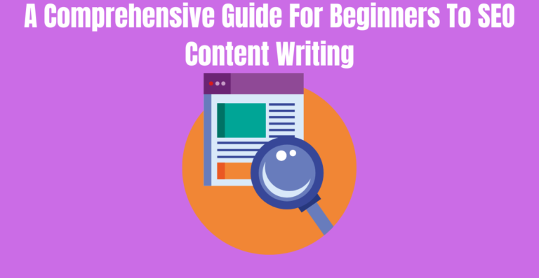 Read more about the article Everything You've Ever Wanted to Know About A Comprehensive Guide For Beginners To SEO Content Writing