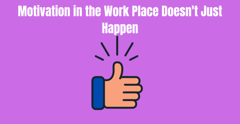 Read more about the article Motivation in the Work Place Doesn't Just Happen