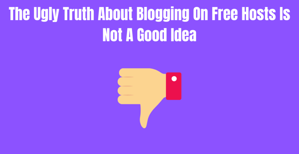 The Ugly Truth About Blogging On Free Hosts Is Not A Good Idea