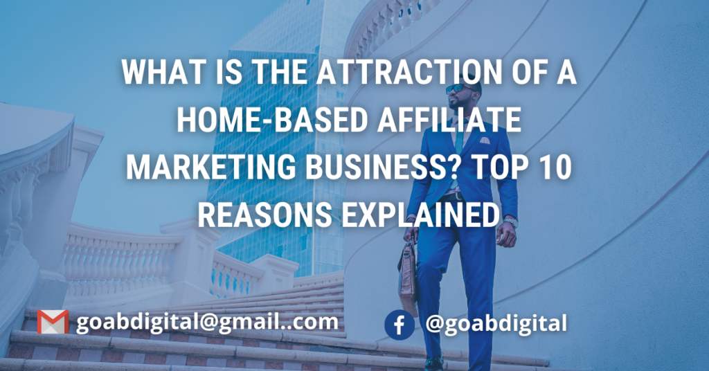What is the attraction of a home-based affiliate marketing business_ Top 10 reasons explained