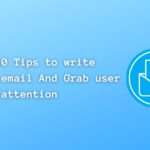 Best 10 Tips to write effective email And Grab user attention