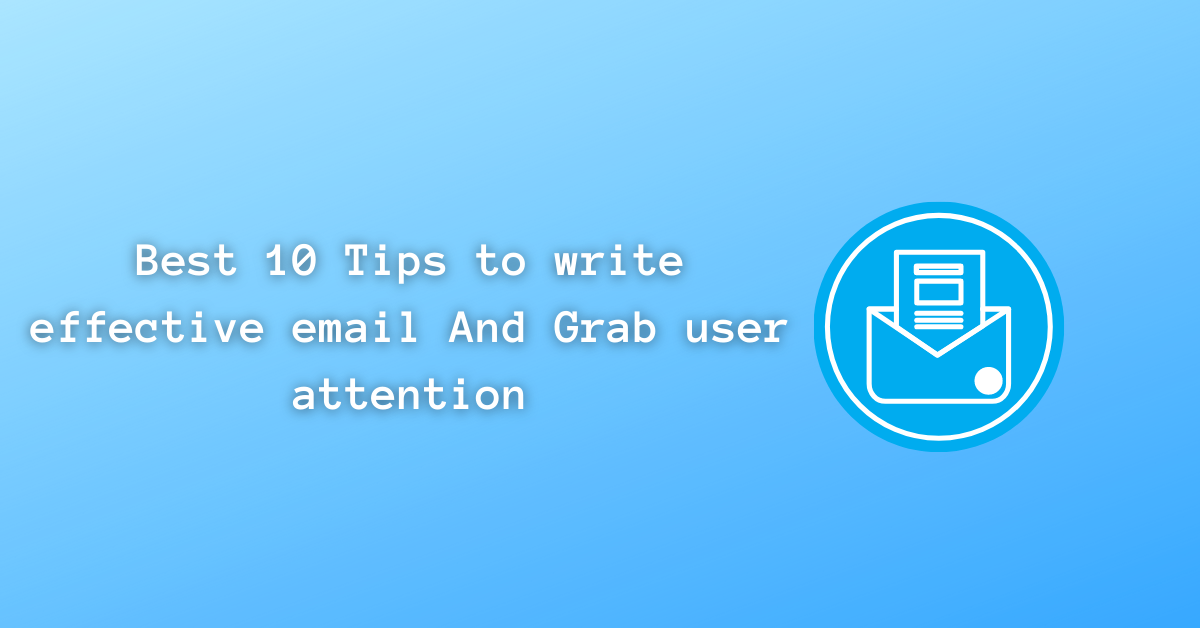 You are currently viewing Writing Email   Best 10 Tips to write effective email And Grab user attention