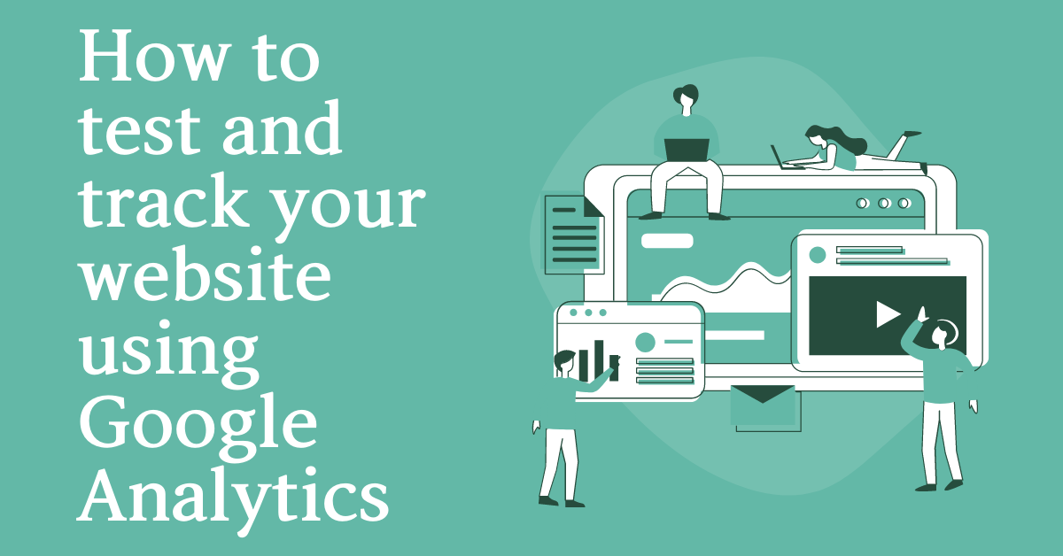 You are currently viewing How to test and track your website using Google Analytics