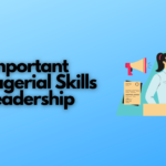 Six Important Managerial Skills for Leadership