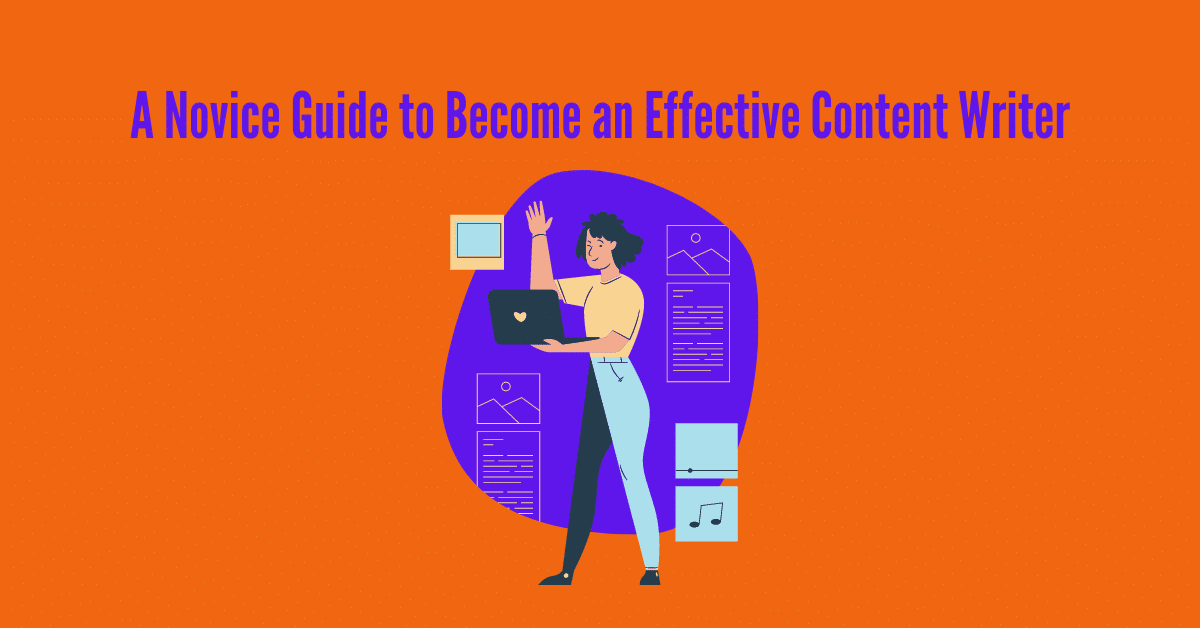 You are currently viewing A Novice Guide to Become an Effective Content Writer