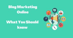 Read more about the article Blog Marketing Online : What You Should know