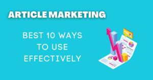 Read more about the article Article Marketing | Best 10 ways to use Effectively