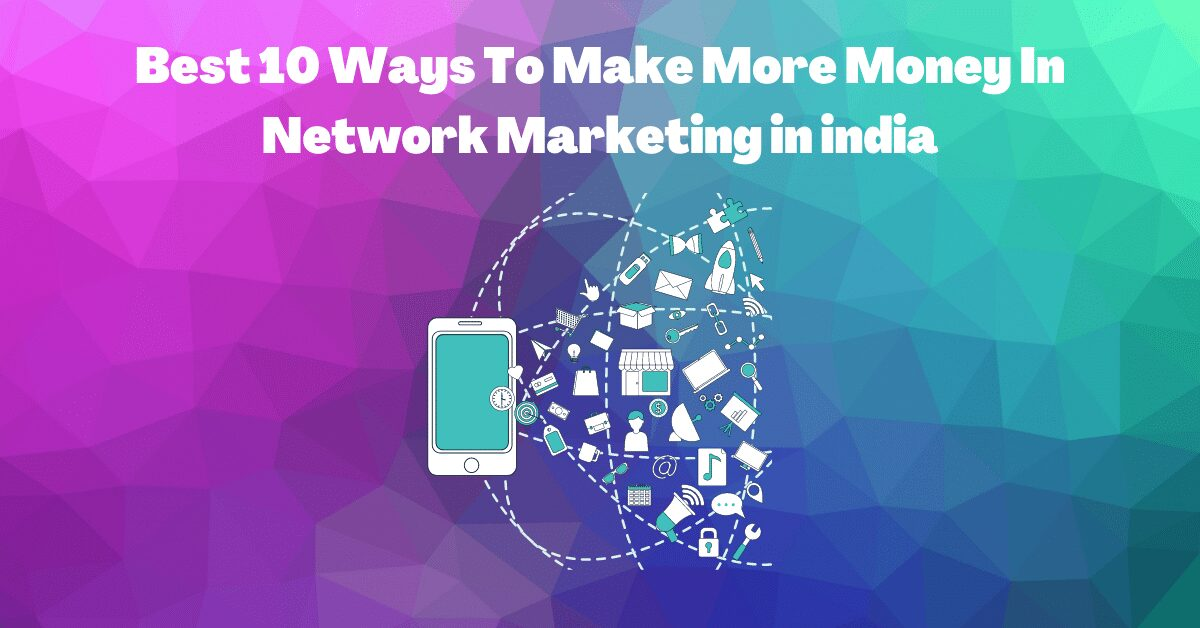 You are currently viewing Best 10 Ways To Make More Money In Network Marketing in india