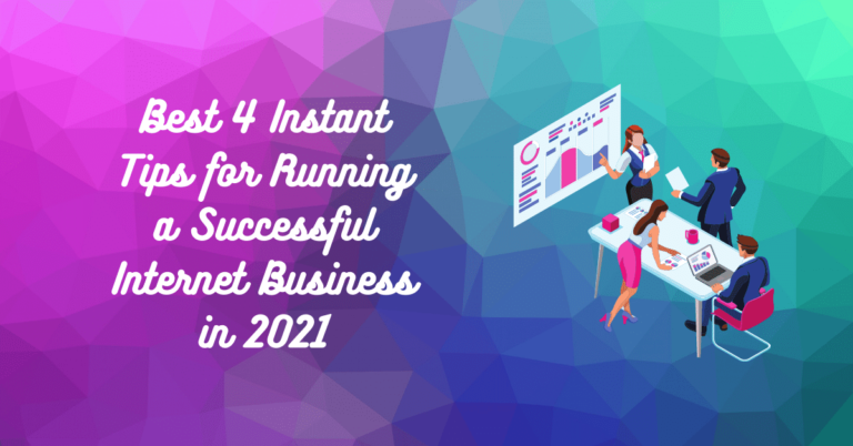 Read more about the article Best 4 Instant Tips for Running a Successful Internet Business in 2021