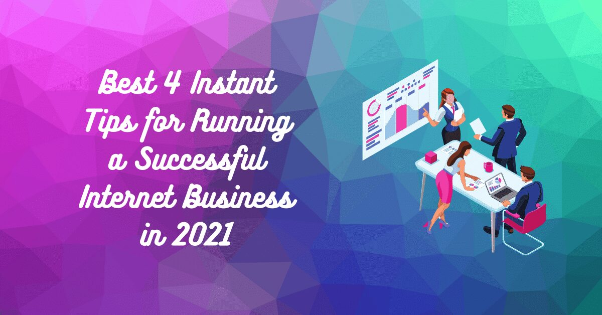 You are currently viewing Best 4 Instant Tips for Running a Successful Internet Business in 2021