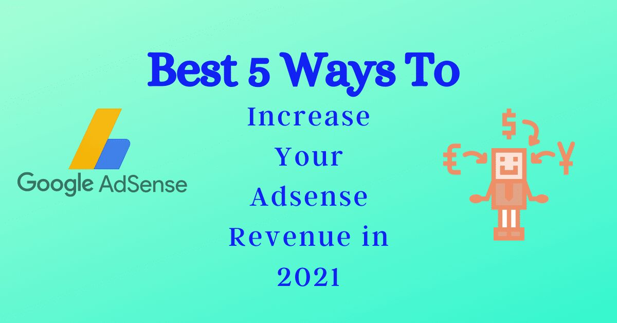 You are currently viewing Best 5 Ways To Increase Your Adsense Revenue in 2021
