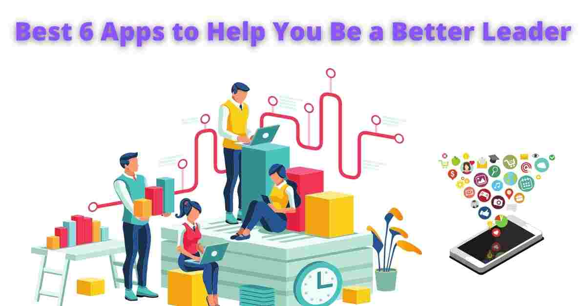 You are currently viewing Top 6 Apps to Help You Be a Better Leader
