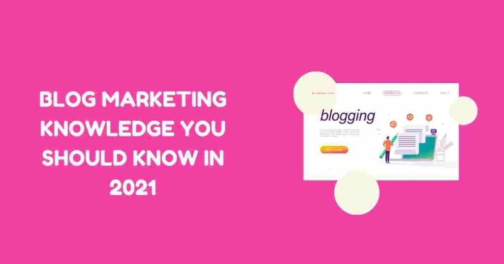 Blog Marketing Knowledge You Should Know in 2021