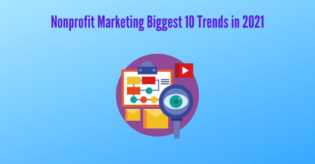 Nonprofit Marketing Biggest 10 Trends in 2021