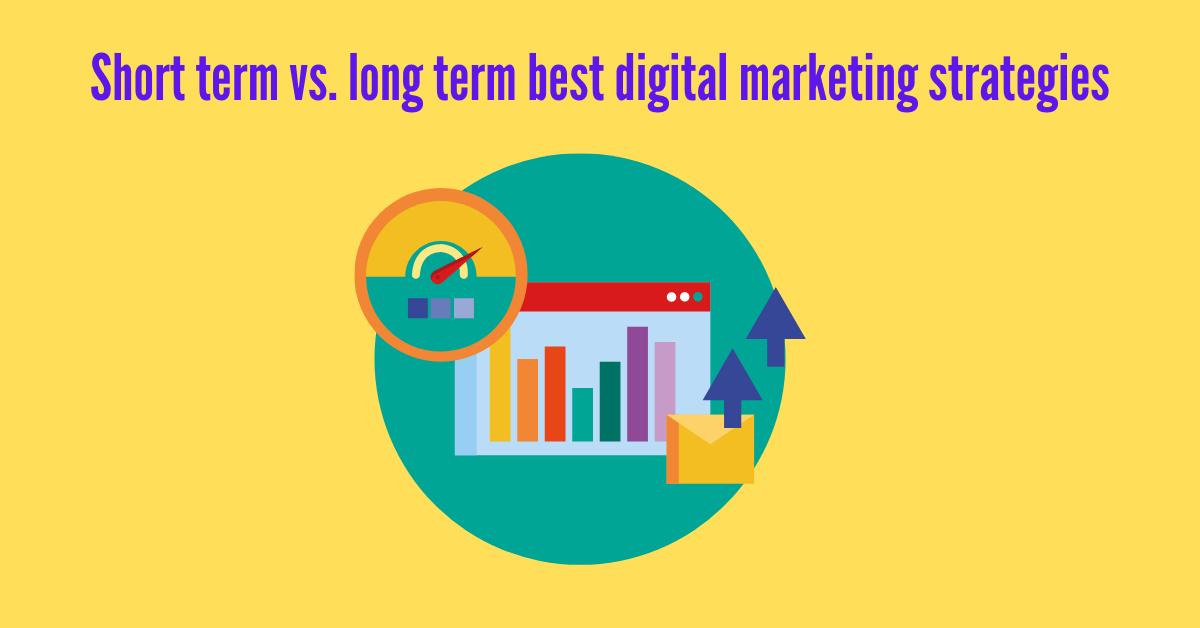 Short term vs. long term best digital marketing strategies