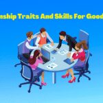 Ten Relationship Traits And Skills For Good Leadership