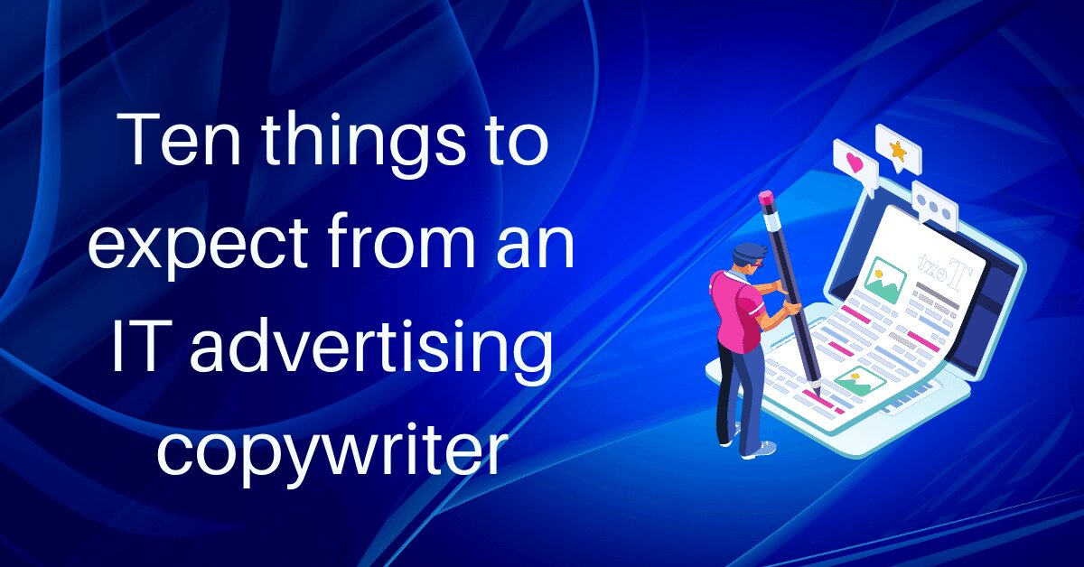You are currently viewing Ten things to expect from an IT advertising copywriter