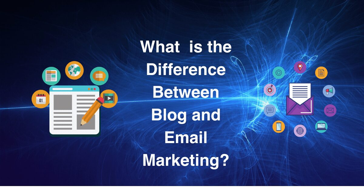 You are currently viewing What is the Difference Between Blog and Email Marketing ?