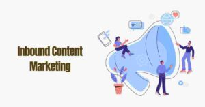 Read more about the article What is Inbound content marketing