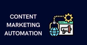 Read more about the article What do you mean by content marketing automation