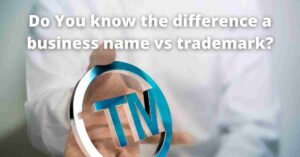Read more about the article Do You know the difference a business name vs trademark?