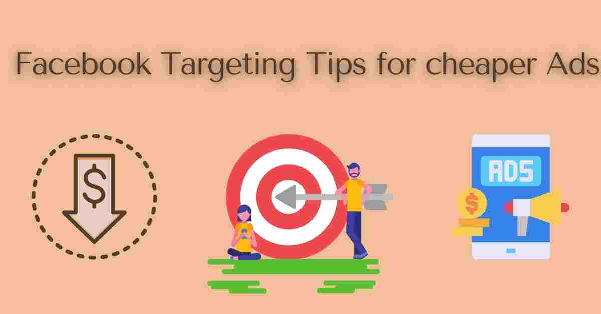 Facebook Targeting Tips for cheaper Ads