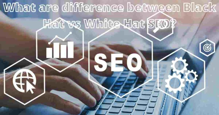 Read more about the article What are difference between Black Hat vs White Hat SEO?