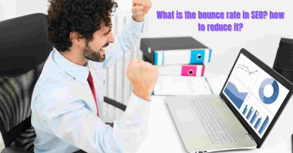 What is the bounce rate in SEO? how to reduce it?