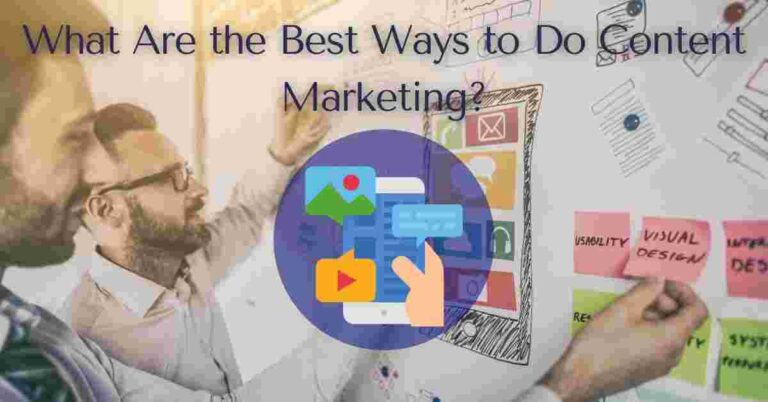 Read more about the article What Are the Best Ways to Do Content Marketing?