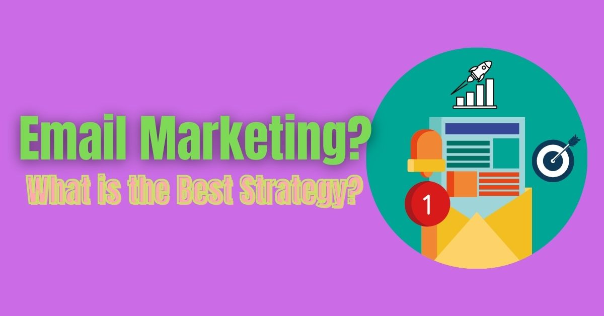 Email Marketing - What is the Best Strategy?